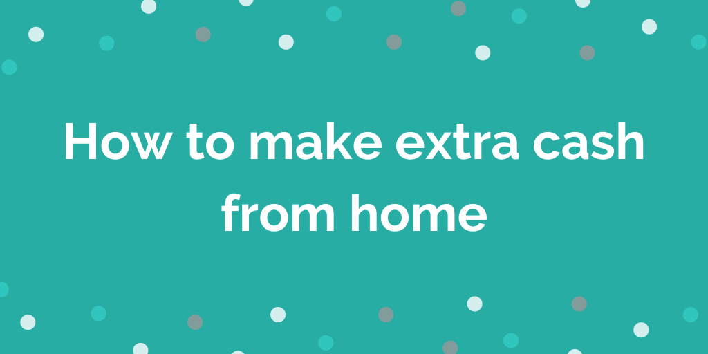 How to make extra cash from home