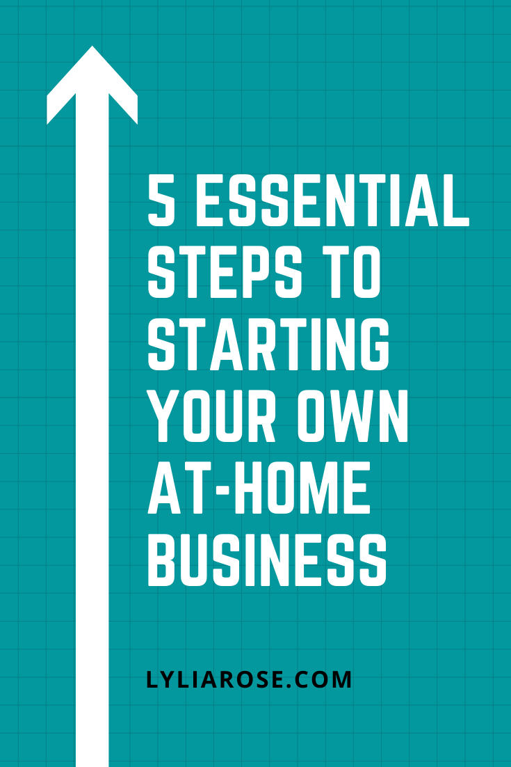 5 essential steps to starting your own at-home business (1)