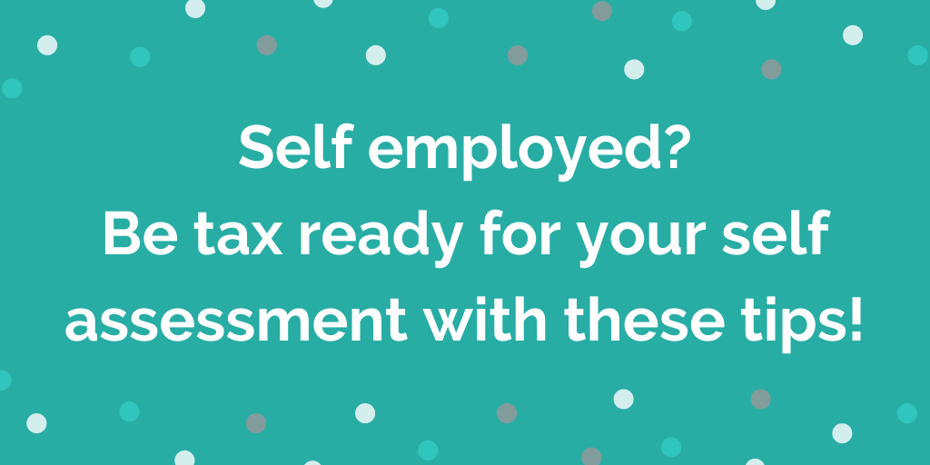 Be tax ready for your self assessment with these tips for the self employed!