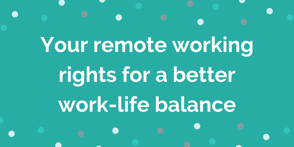 Remote working flexible working rights better work-life balance