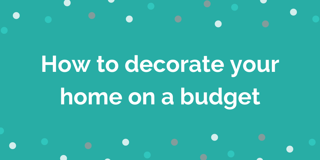How to decorate your home on a budget