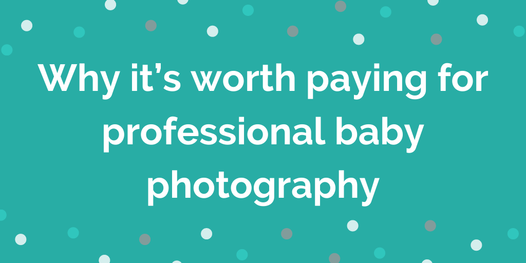Why it's worth paying for professional baby photography