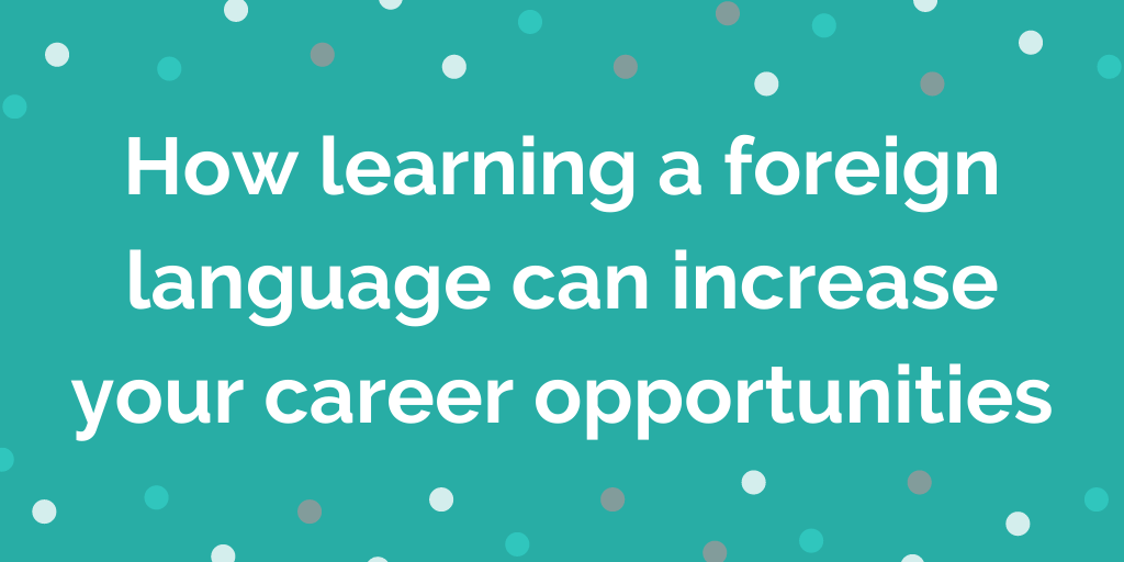 How learning a foreign language can increase your career opportunities