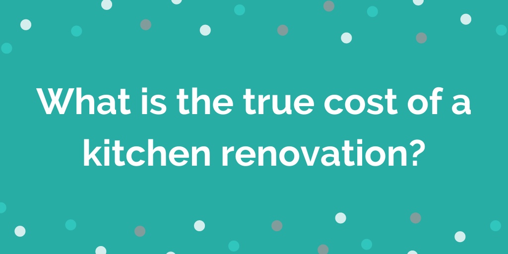 What is the true cost of a kitchen renovation?