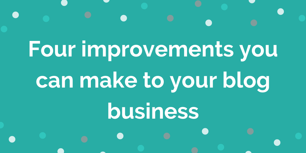 Four improvements you can make to your blog