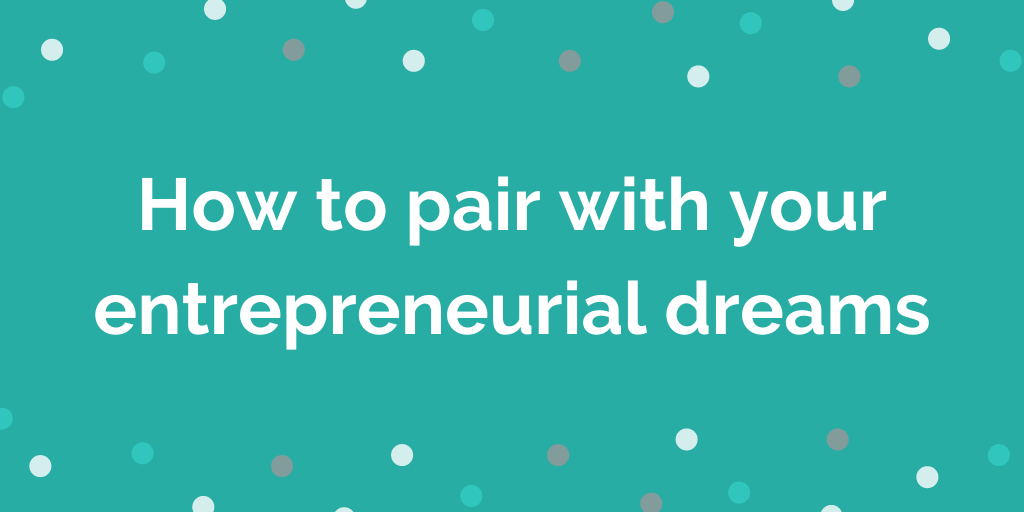 How to pair with your entrepreneur dreams