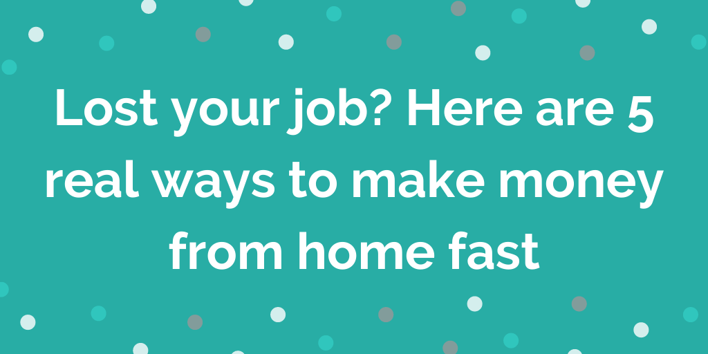 5 real ways to make money from home fast