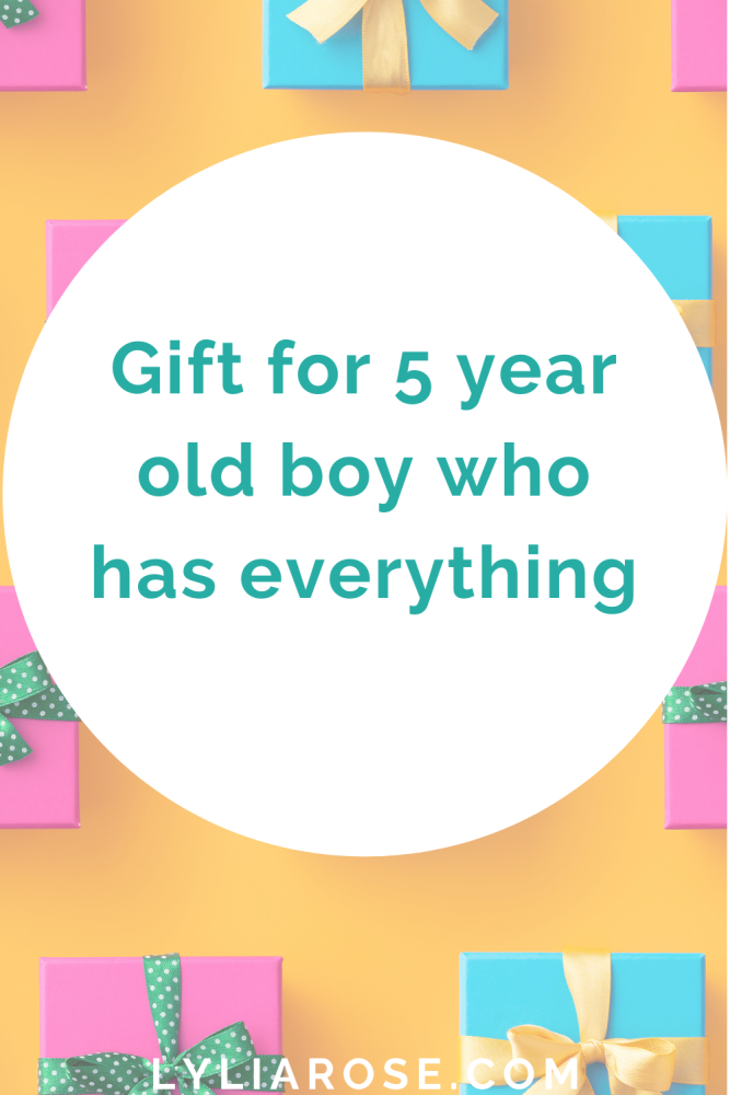 Gift for 5 year old boy who has everything