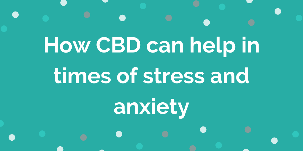 How CBD can help in times of stress and anxiety