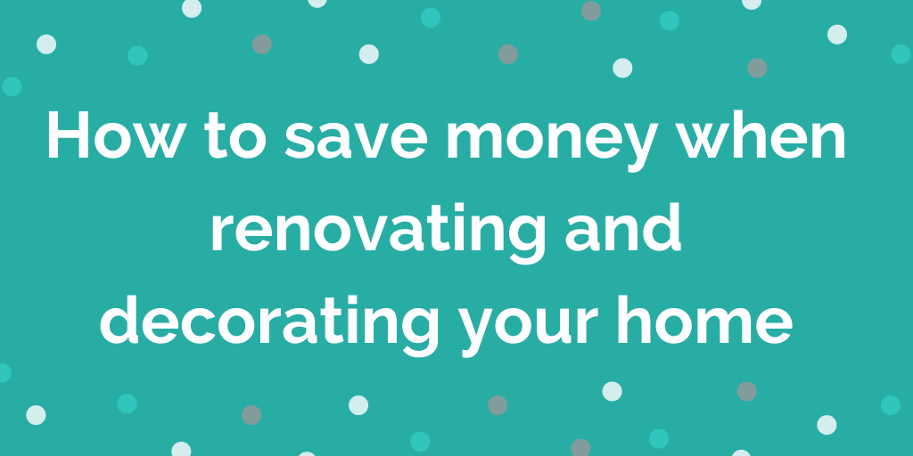 How to save money when renovating your home