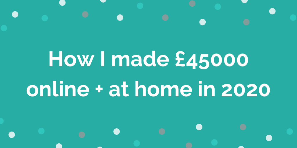 How I made £45000 blogging + at home in 2020