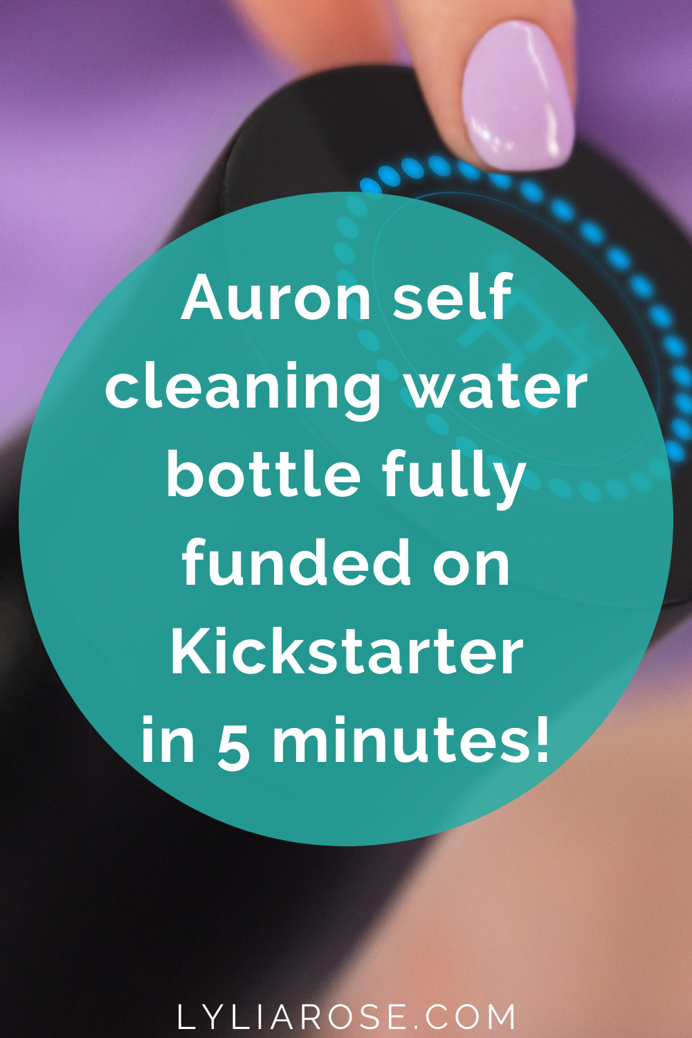 Auron self cleaning water bottle fully funded on Kickstarter in 5 minutes