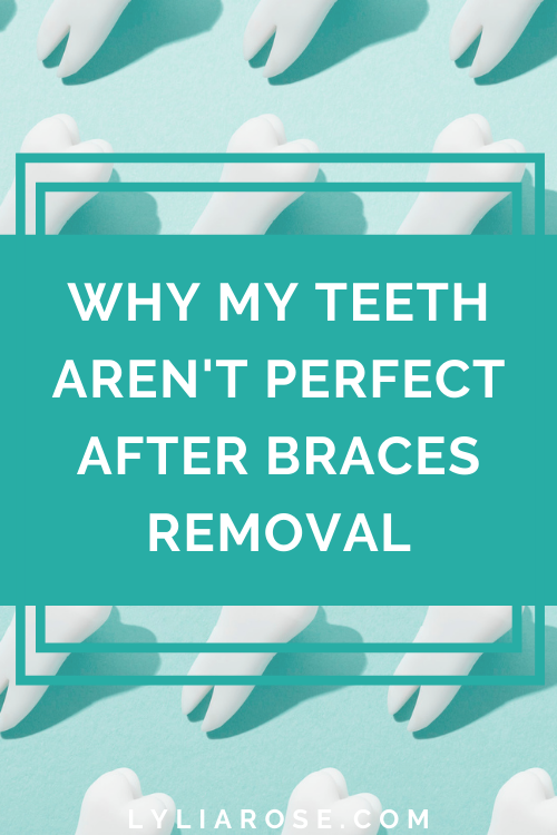 Why my teeth arent perfect after braces removal