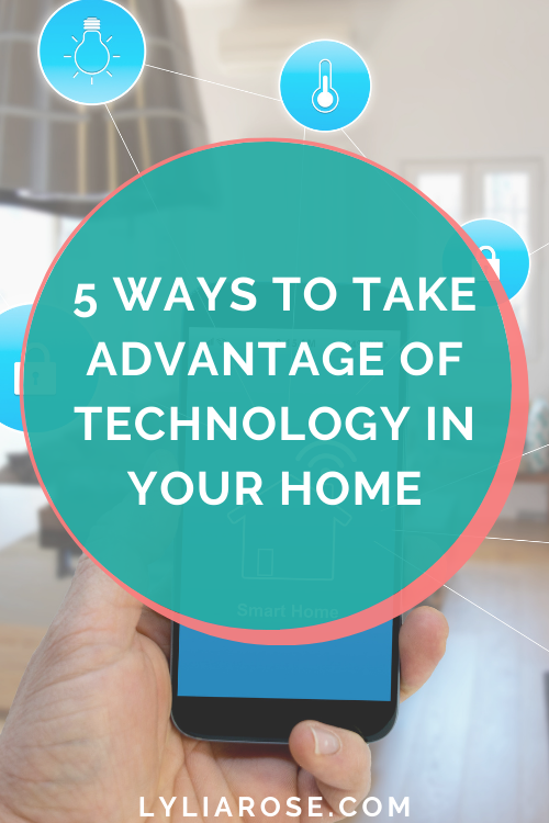 5 ways to take advantage of technology in your home