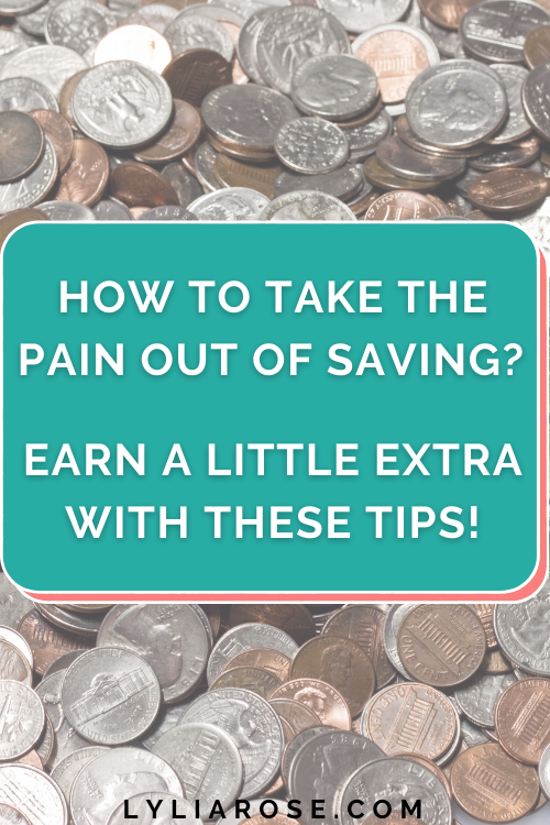 How to take the pain out of saving? Earn a little extra with these tips