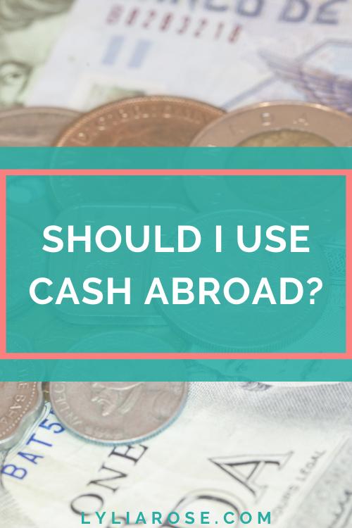 Should I use cash abroad