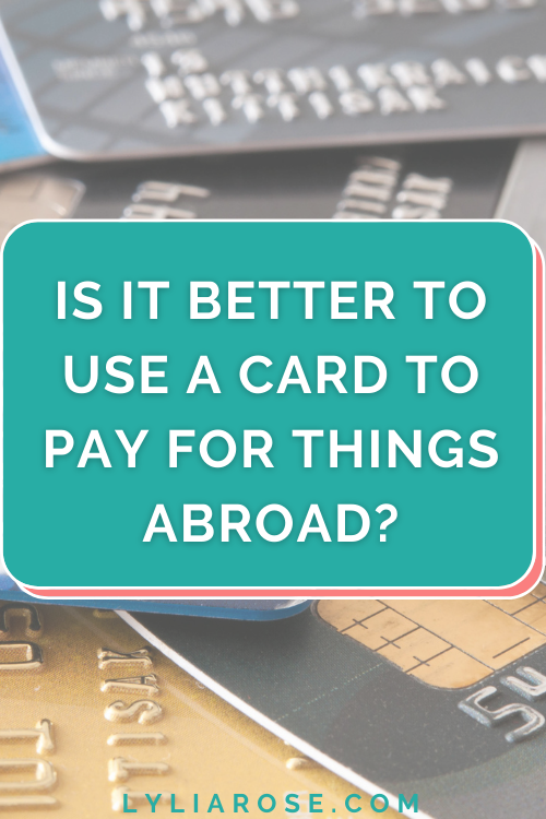Is it better to use a card to pay for things abroad