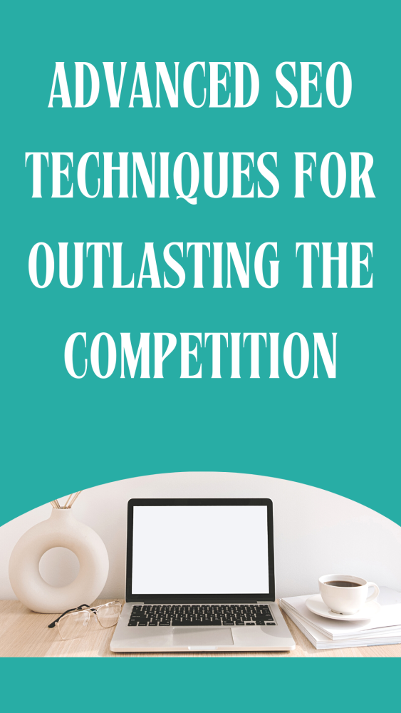 Advanced SEO techniques for outlasting the competition