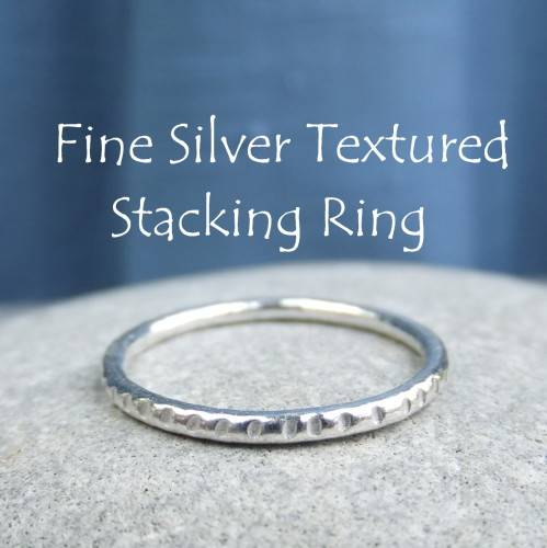 Fine Silver Stacking Ring - Textured (MADE TO ORDER)