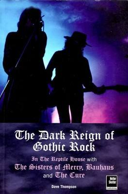 The Dark Reign Of Gothic Rock Book