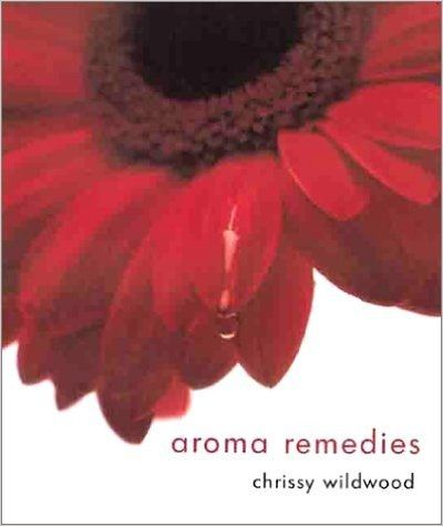 Aroma Remedies by Chrissie Wildwood