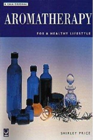 Aromatherapy for a Healthy Lifestyle  by Shirley Price