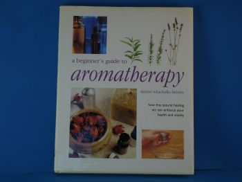 A beginner's guide to Aromatherapy by Denise Whichello Brown (B013)