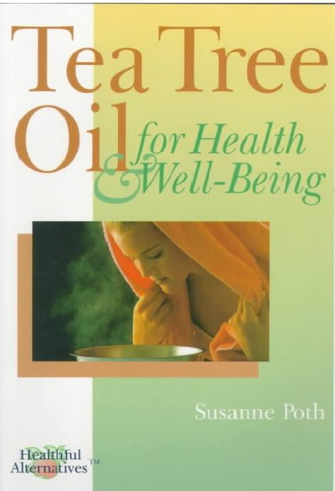 Tea  Tree Oil  for Health & Well Being by Susanne Poth