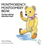 Montmorency Montgomery Bear - The Bear with the Ginormous Heart by Terry Molloy