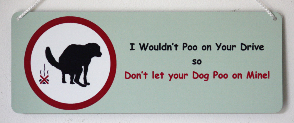 Dog Warning Sign - I wouldn't Poo on Your Drive......