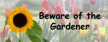 Beware of the Gardener