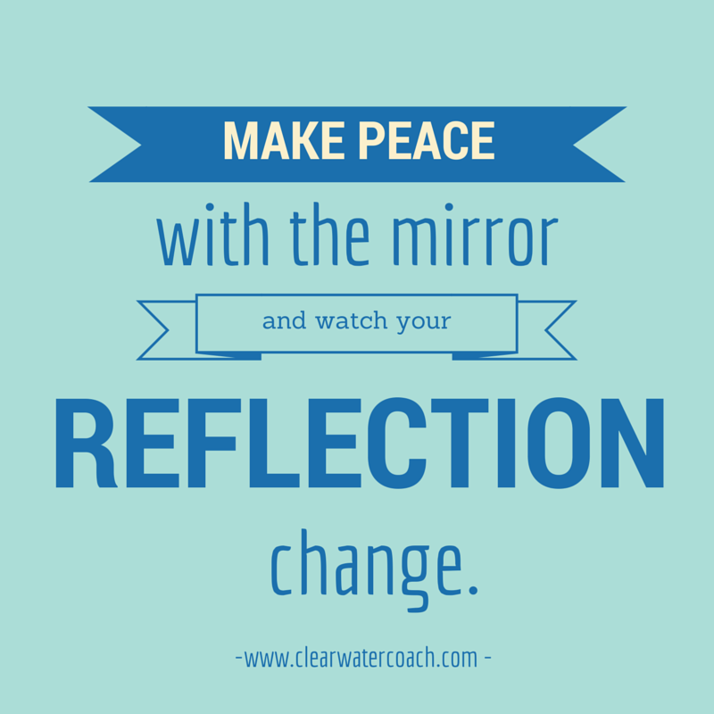 make peace with your reflection
