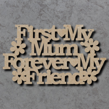First My Mum Forever My Friend Sign