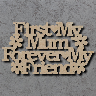 First My Mum Forever My Friend Craft Sign