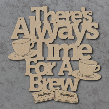 There's Always Time For A Brew Sign