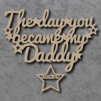 The Day you became my/our Daddy sign