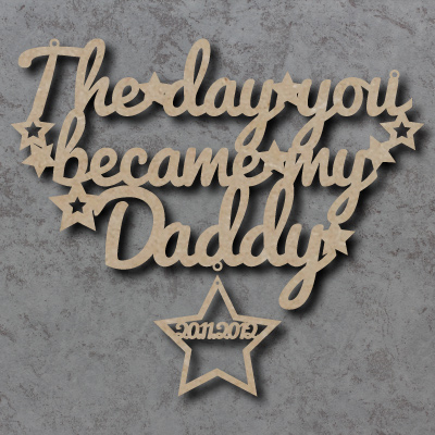 The Day you became my/our Daddy Craft Sign