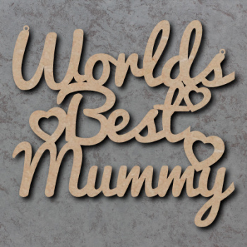 Worlds Best Mum, Mummy, Grandma Signs etc
