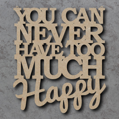You Can Never Have Too Much Happy Craft Sign