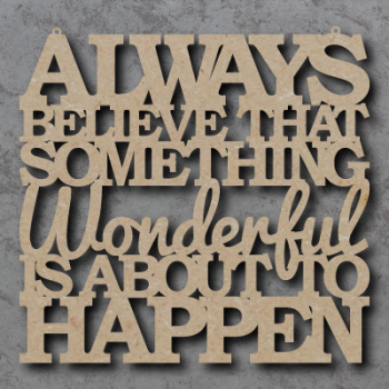 Always Believe Something Wonderful Craft Sign