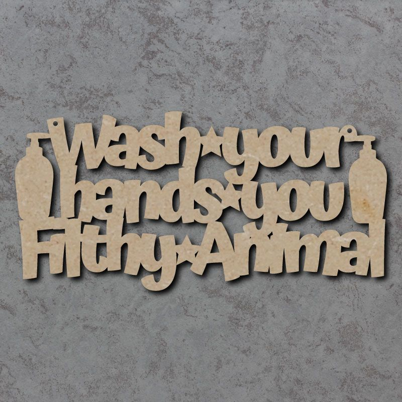 Wash Your Hands You Filthy Animal Craft Sign