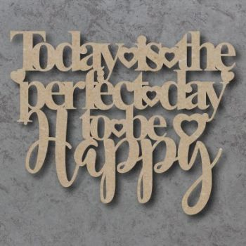 Today is the perfect day to be Happy Craft Sign