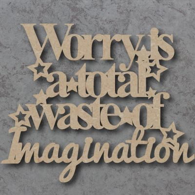 Worry is a total waste of Imagination Craft Sign