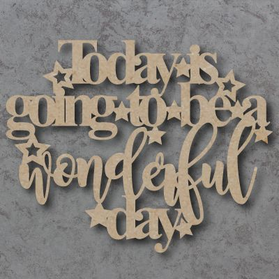 Today is going to be a wonderful day Craft Sign