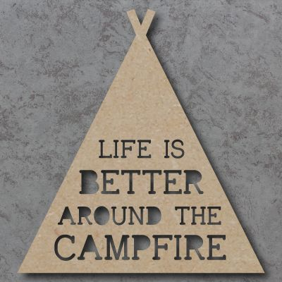 Life is better around the campfire cutout Sign