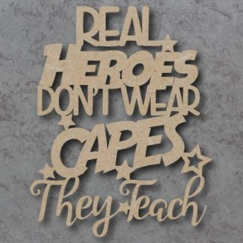 Real Heros don't wear capes they teach Sign