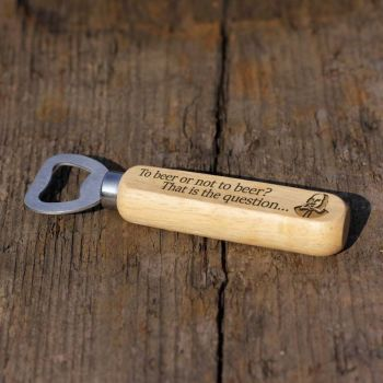 To Beer Or Not To Beer Wooden Bottle Opener