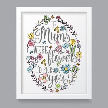 If Mums were flowers i'd pick you A4 art print