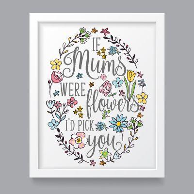 If Mums were flowers i'd pick you A4 art print