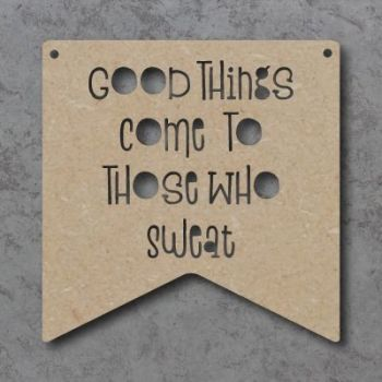 Good Things Come To Those Who Sweat